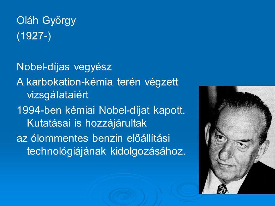 Oláh György (1927-) Nobel-díjas vegyész. A karbokation-kémia terén végzett vizsgáIataiért.