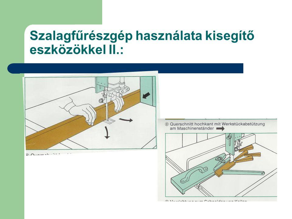 Szalagfűrészgép használata kisegítő eszközökkel II.: