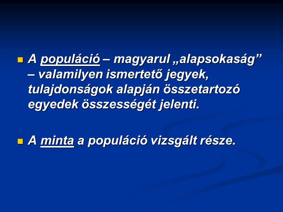 """A populáció – magyarul """"alapsokaság – valamilyen ismertető jegyek, tulajdonságok alapján összetartozó egyedek összességét jelenti."""