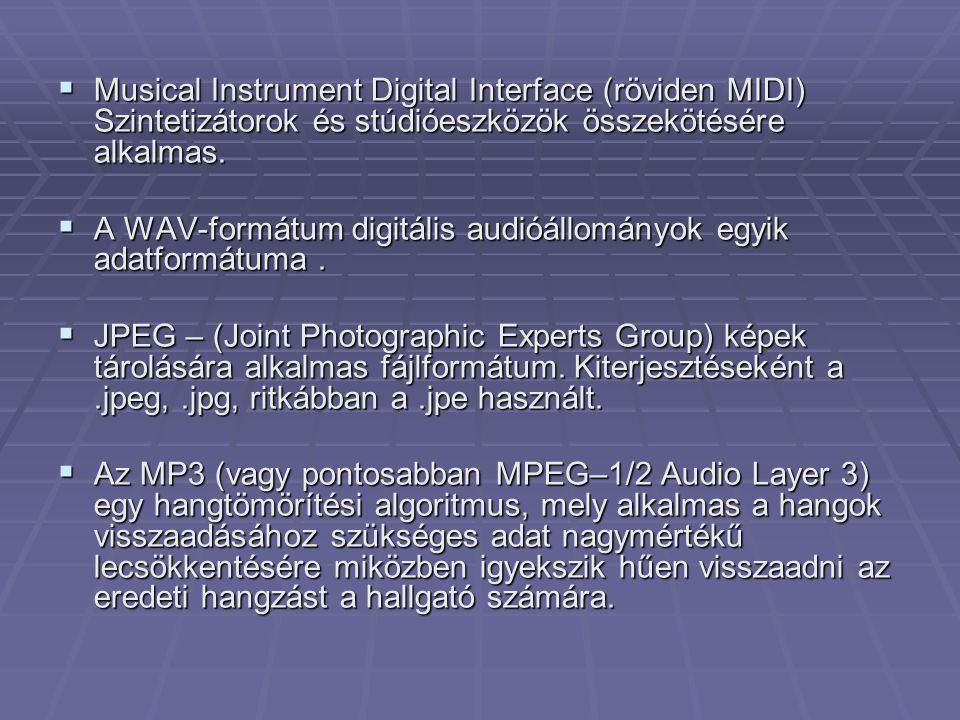 Musical Instrument Digital Interface (röviden MIDI) Szintetizátorok és stúdióeszközök összekötésére alkalmas.