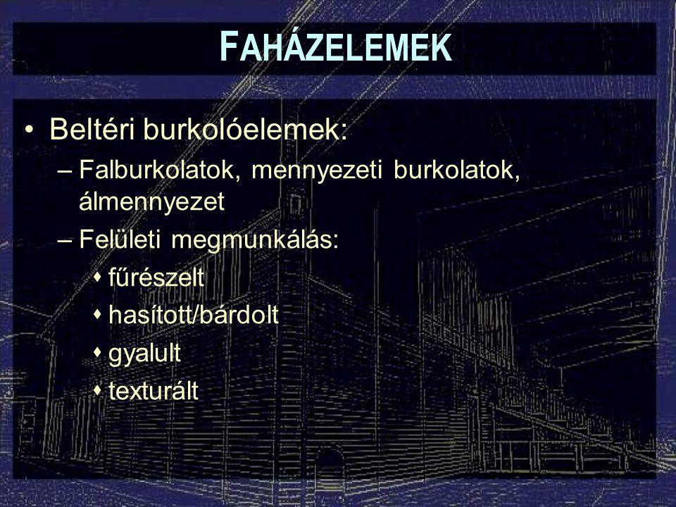 FAHÁZELEMEK Beltéri burkolóelemek:
