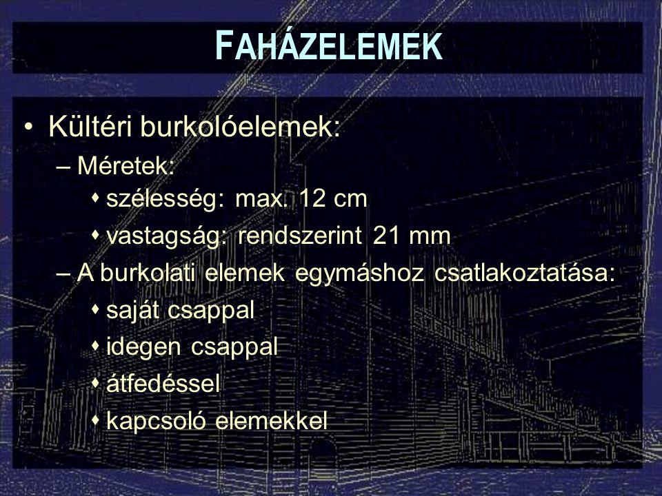 FAHÁZELEMEK Kültéri burkolóelemek: Méretek: szélesség: max. 12 cm