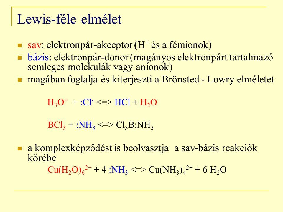 Lewis-féle elmélet sav: elektronpár-akceptor (H+ és a fémionok)