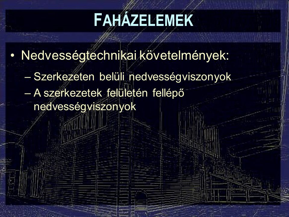 FAHÁZELEMEK Nedvességtechnikai követelmények: