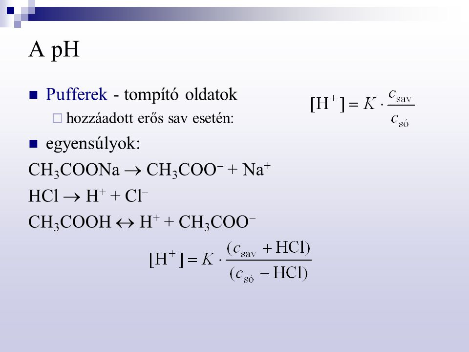A pH Pufferek - tompító oldatok egyensúlyok: CH3COONa  CH3COO + Na+