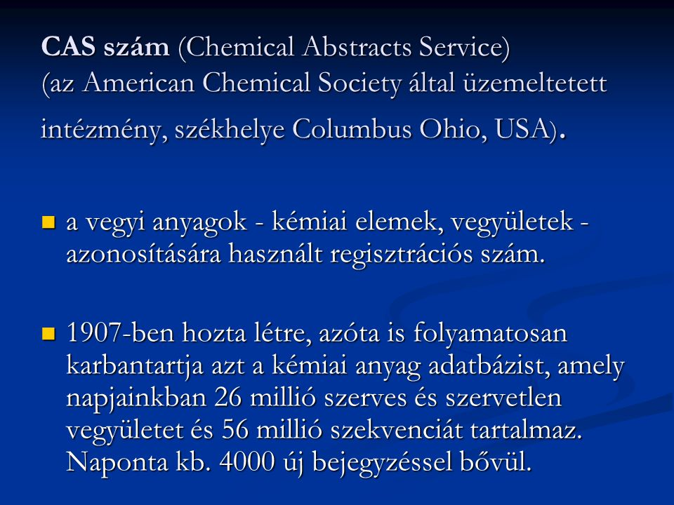 CAS szám (Chemical Abstracts Service) (az American Chemical Society által üzemeltetett intézmény, székhelye Columbus Ohio, USA).