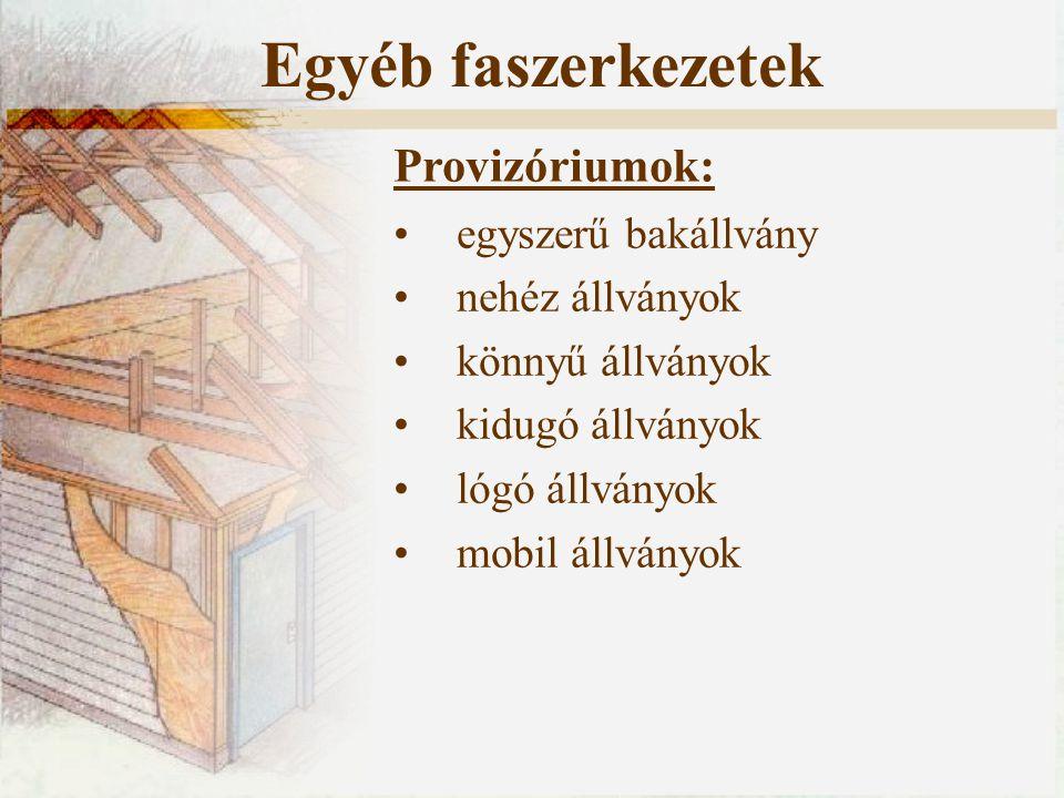 Egyéb faszerkezetek Provizóriumok: egyszerű bakállvány nehéz állványok
