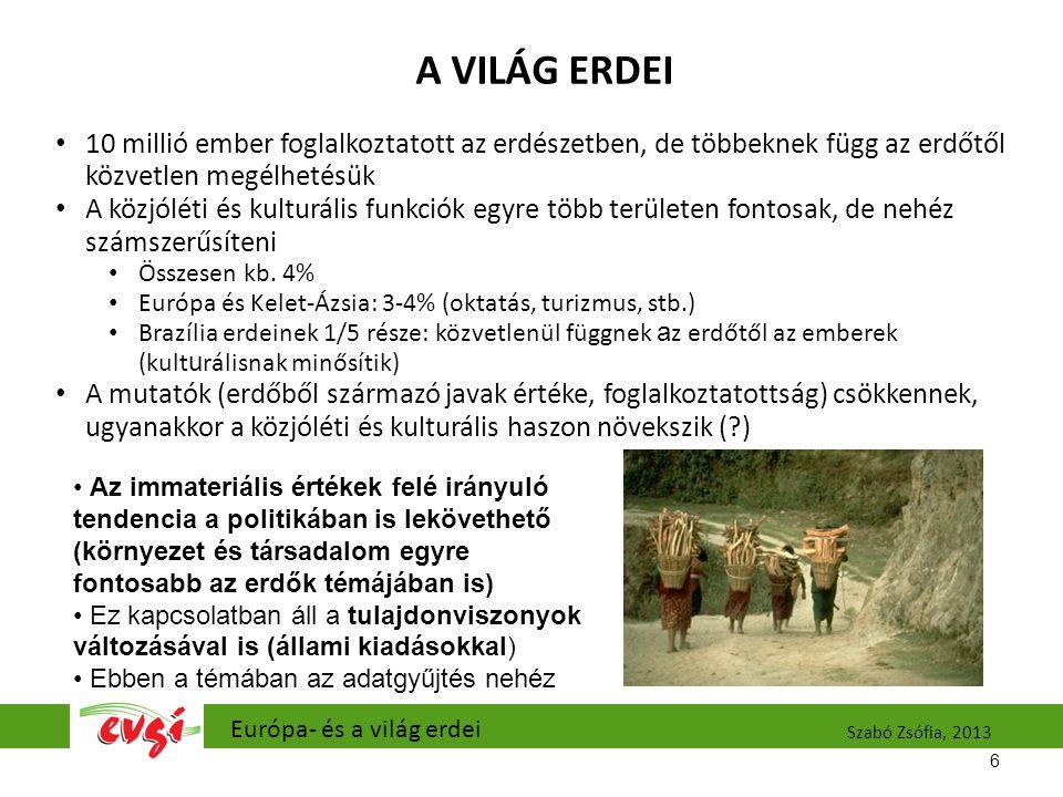 A VILÁG ERDEI 10 millió ember foglalkoztatott az erdészetben, de többeknek függ az erdőtől közvetlen megélhetésük.