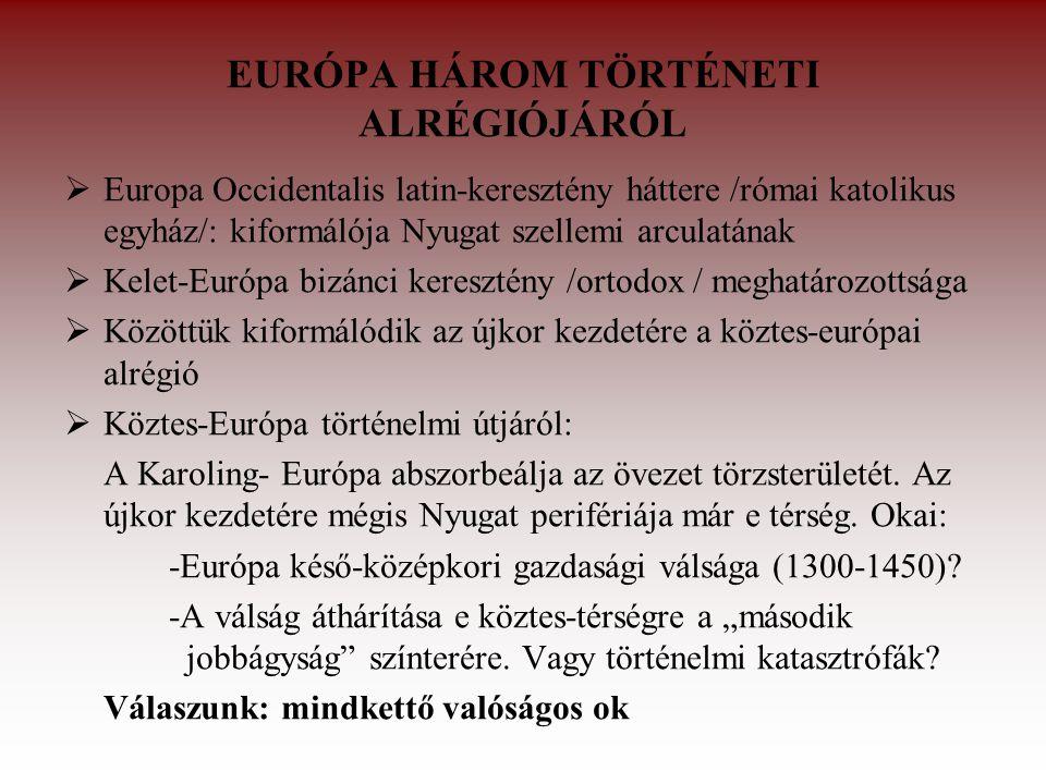 EURÓPA HÁROM TÖRTÉNETI ALRÉGIÓJÁRÓL