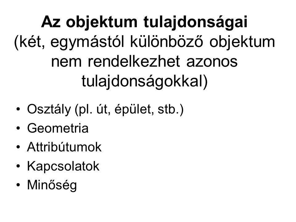 Az objektum tulajdonságai (két, egymástól különböző objektum nem rendelkezhet azonos tulajdonságokkal)