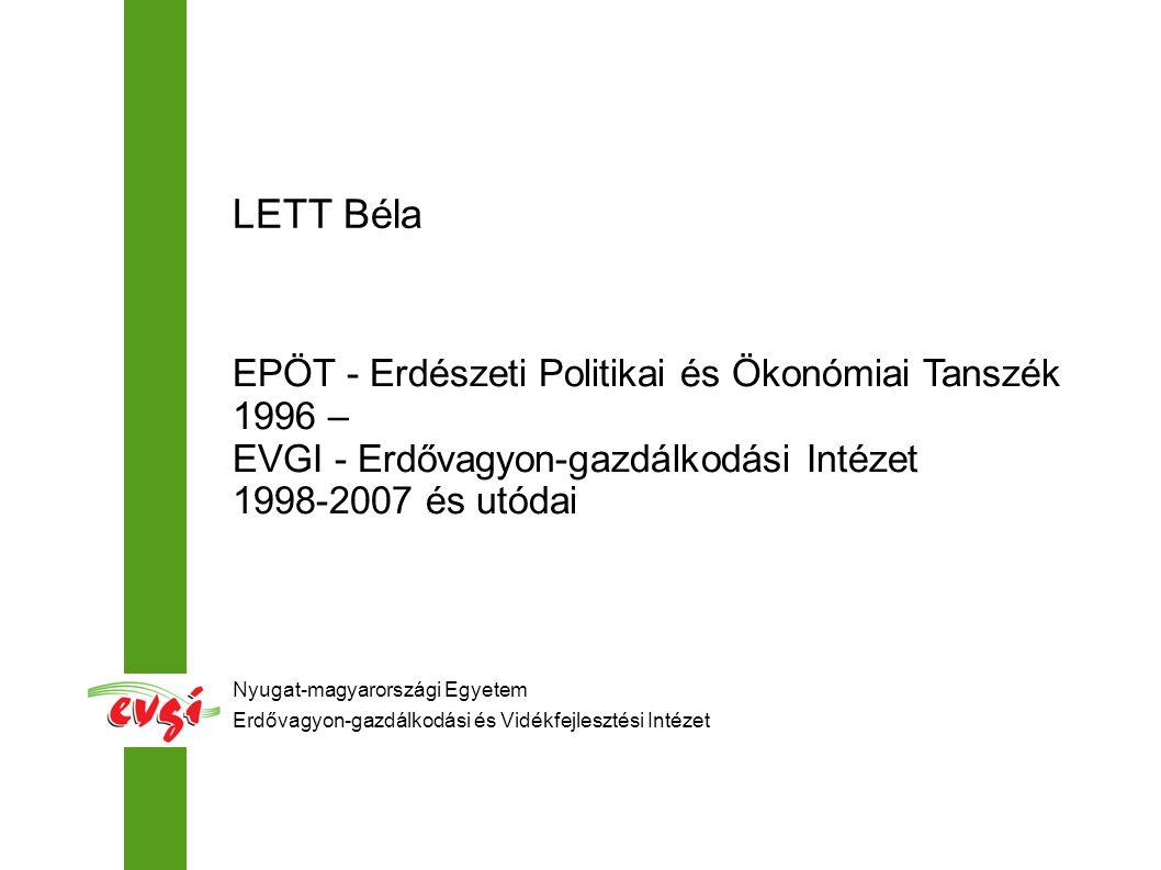 LETT Béla EPÖT - Erdészeti Politikai és Ökonómiai Tanszék 1996 –