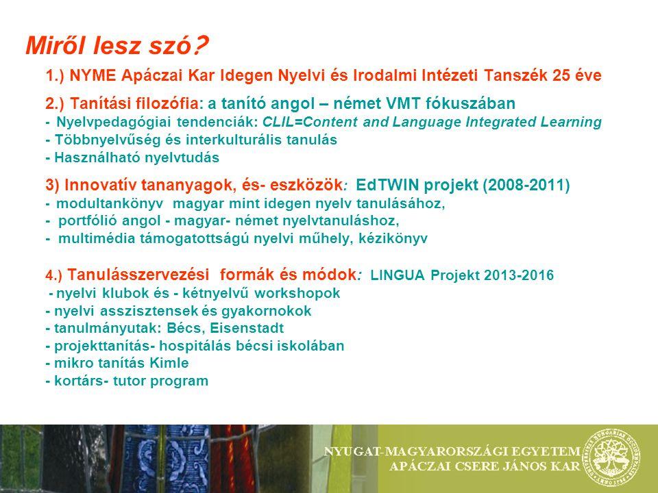 Miről lesz szó 1.) NYME Apáczai Kar Idegen Nyelvi és Irodalmi Intézeti Tanszék 25 éve.