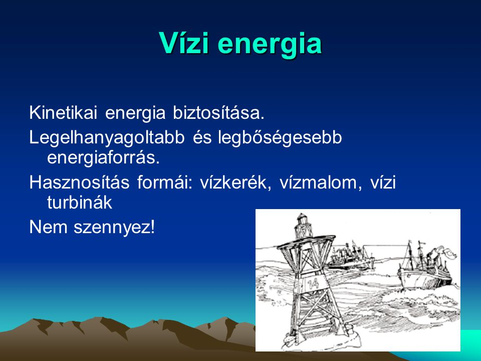Vízi energia Kinetikai energia biztosítása.
