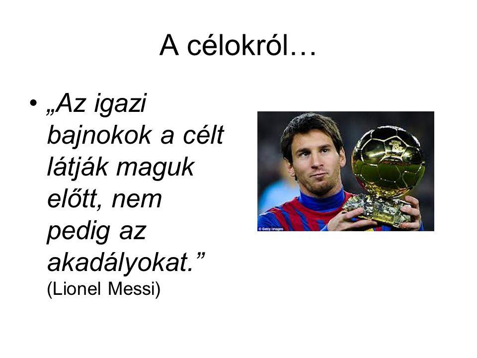 """A célokról… """"Az igazi bajnokok a célt látják maguk előtt, nem pedig az akadályokat. (Lionel Messi)"""