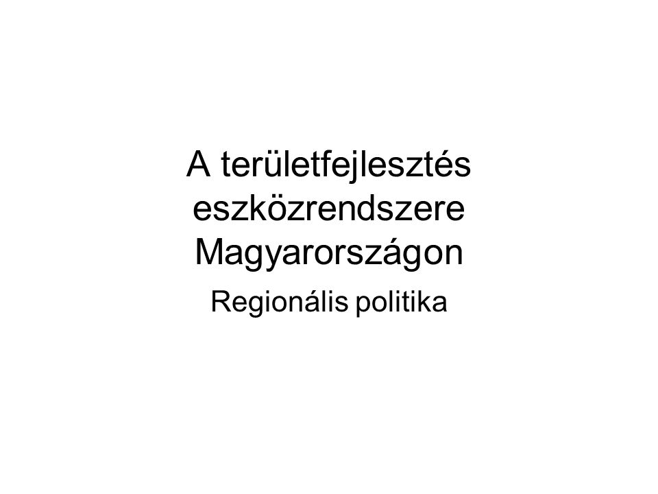 A területfejlesztés eszközrendszere Magyarországon