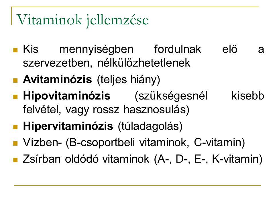 Vitaminok jellemzése Kis mennyiségben fordulnak elő a szervezetben, nélkülözhetetlenek. Avitaminózis (teljes hiány)