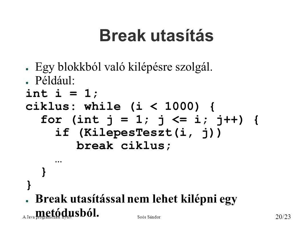 Break utasítás Egy blokkból való kilépésre szolgál. Például: