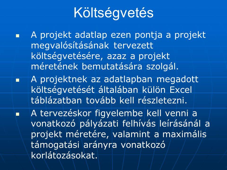Költségvetés A projekt adatlap ezen pontja a projekt megvalósításának tervezett költségvetésére, azaz a projekt méretének bemutatására szolgál.