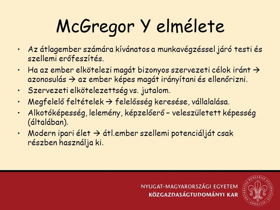 McGregor Y elmélete Az átlagember számára kívánatos a munkavégzéssel járó testi és szellemi erőfeszítés.