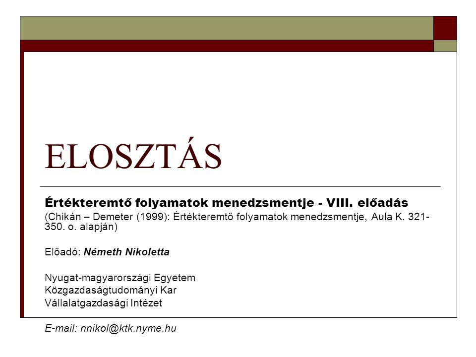 ELOSZTÁS Értékteremtő folyamatok menedzsmentje - VIII. előadás