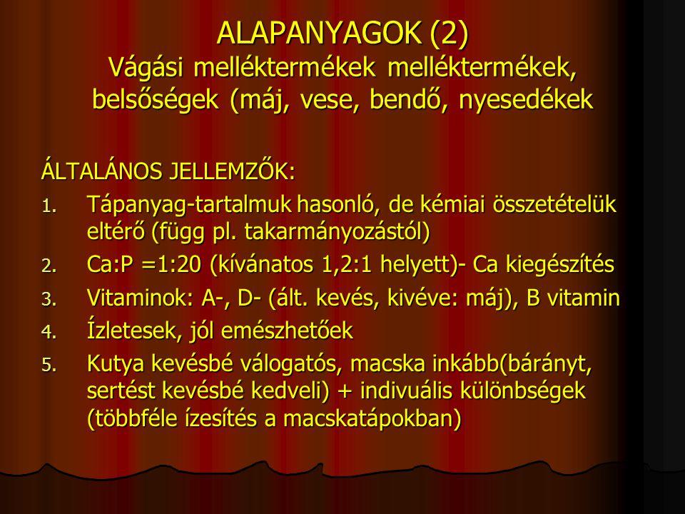 ALAPANYAGOK (2) Vágási melléktermékek melléktermékek, belsőségek (máj, vese, bendő, nyesedékek