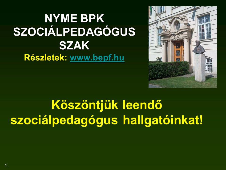 NYME BPK SZOCIÁLPEDAGÓGUS SZAK Részletek: www.bepf.hu