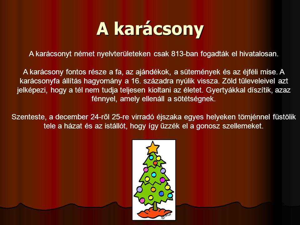 A karácsony A karácsonyt német nyelvterületeken csak 813-ban fogadták el hivatalosan.