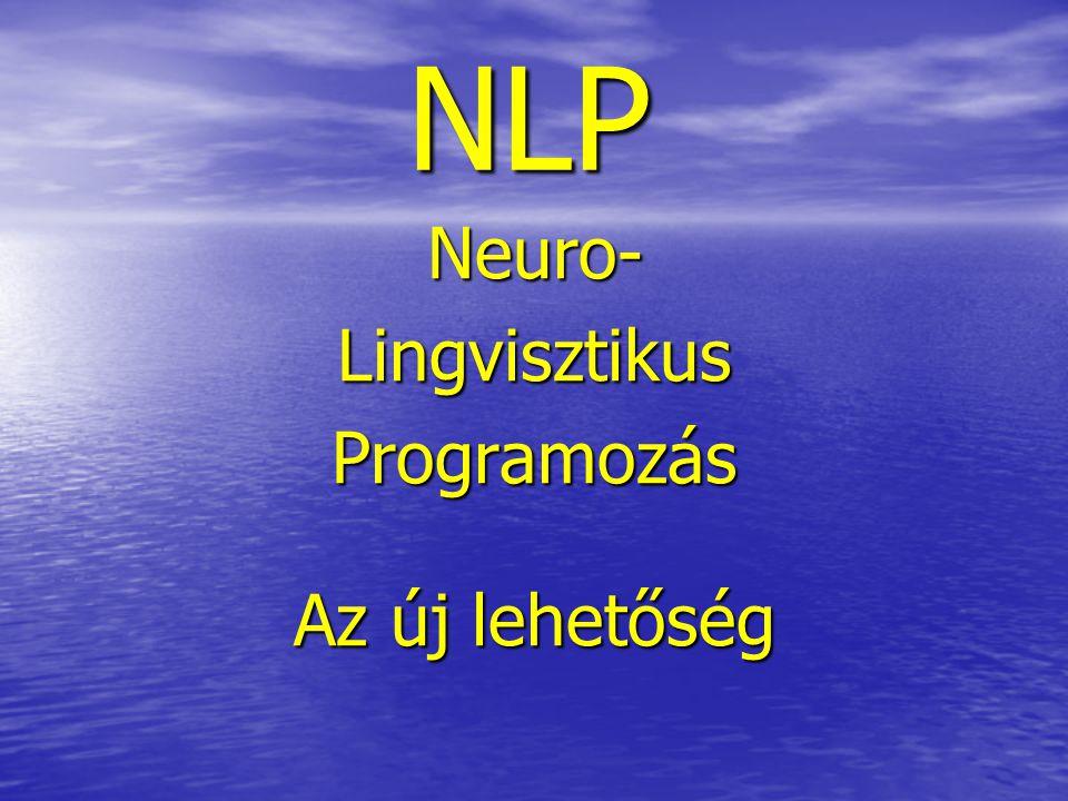 Neuro- Lingvisztikus Programozás Az új lehetőség