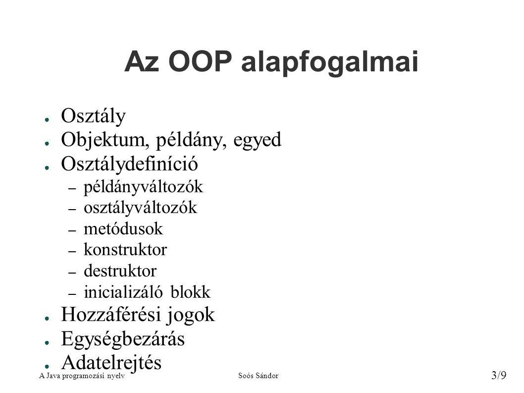 Az OOP alapfogalmai Osztály Objektum, példány, egyed Osztálydefiníció