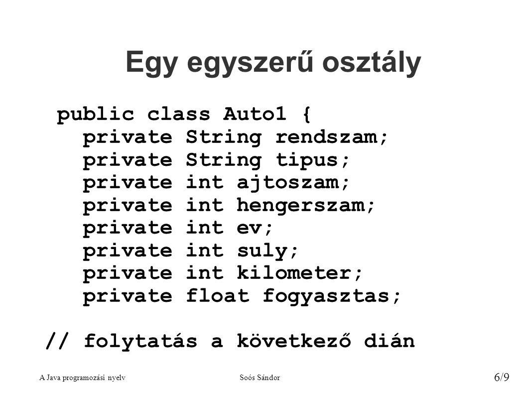 Egy egyszerű osztály public class Auto1 { private String rendszam;