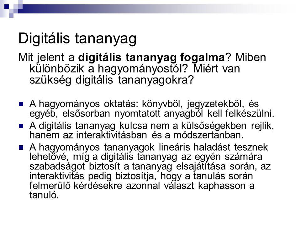 Digitális tananyag Mit jelent a digitális tananyag fogalma Miben különbözik a hagyományostól Miért van szükség digitális tananyagokra