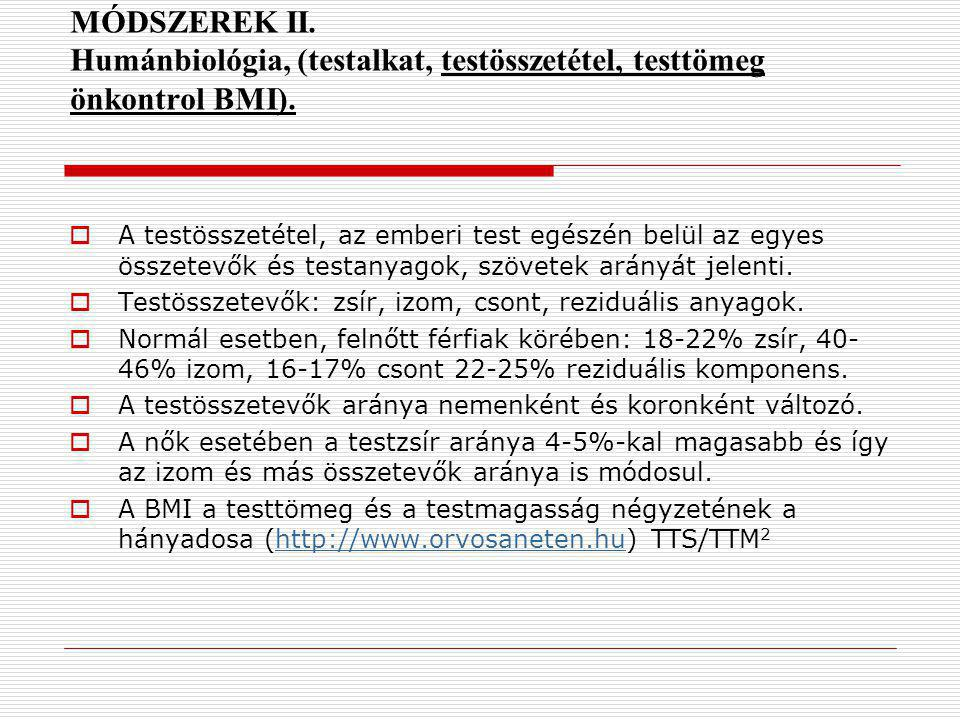 MÓDSZEREK II. Humánbiológia, (testalkat, testösszetétel, testtömeg önkontrol BMI).