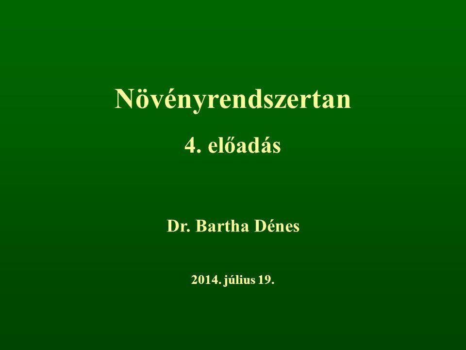 Növényrendszertan 4. előadás Dr. Bartha Dénes 2017. április 4.