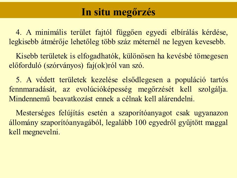 In situ megőrzés 4. A minimális terület fajtól függően egyedi elbírálás kérdése, legkisebb átmérője lehetőleg több száz méternél ne legyen kevesebb.
