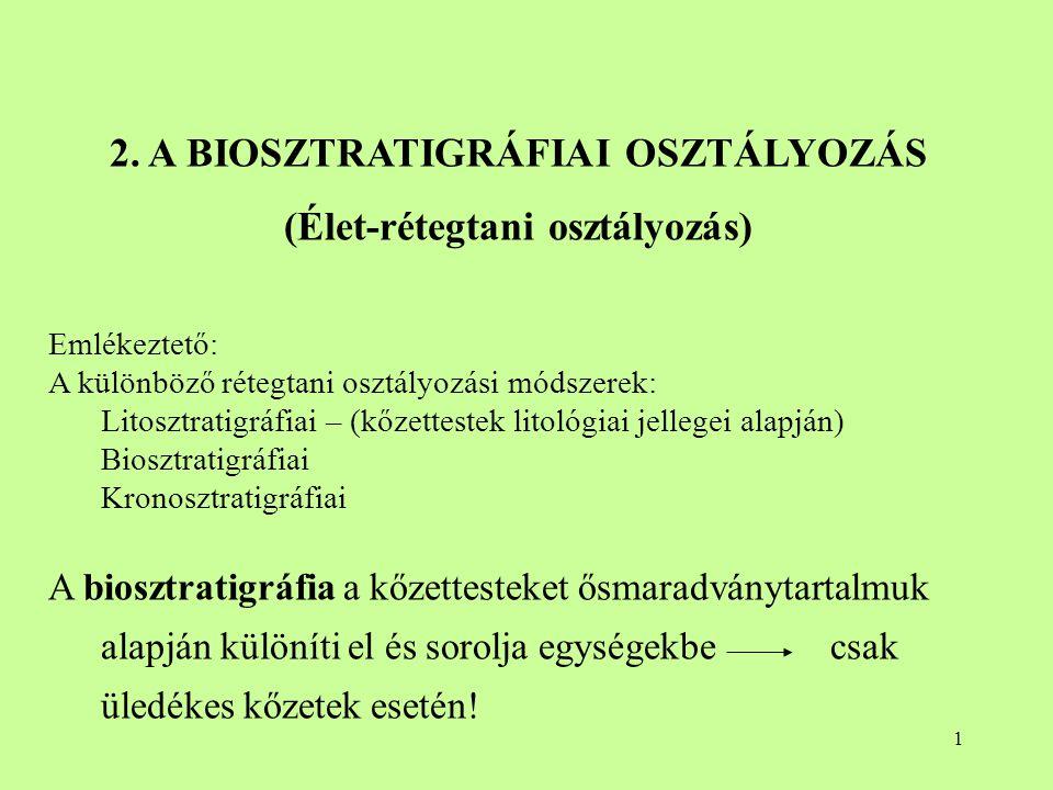 2. A BIOSZTRATIGRÁFIAI OSZTÁLYOZÁS (Élet-rétegtani osztályozás)