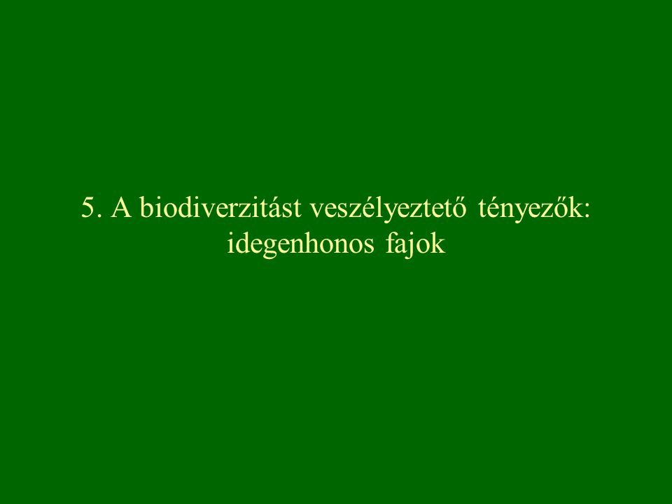 5. A biodiverzitást veszélyeztető tényezők: idegenhonos fajok