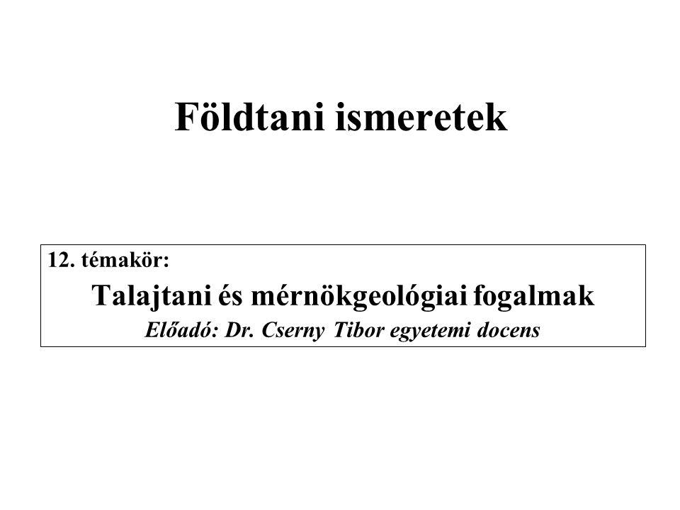 Földtani ismeretek Talajtani és mérnökgeológiai fogalmak 12. témakör: