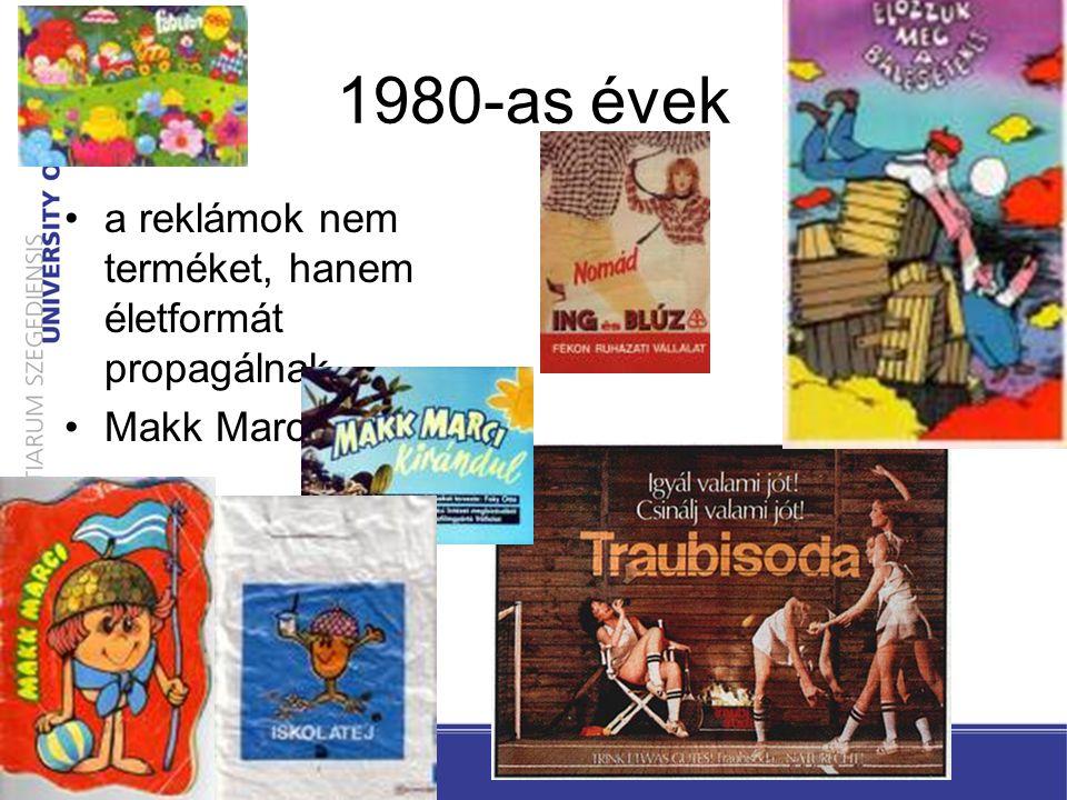 1980-as évek a reklámok nem terméket, hanem életformát propagálnak