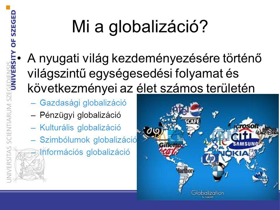 Mi a globalizáció A nyugati világ kezdeményezésére történő világszintű egységesedési folyamat és következményei az élet számos területén.