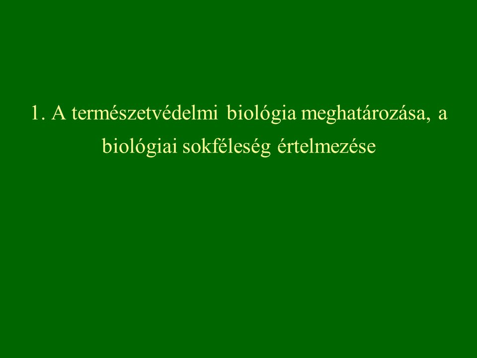 1. A természetvédelmi biológia meghatározása, a biológiai sokféleség értelmezése