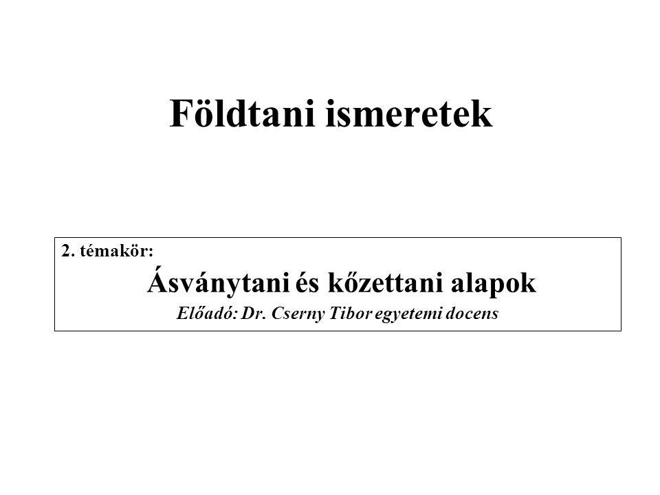 Földtani ismeretek Ásványtani és kőzettani alapok 2. témakör: