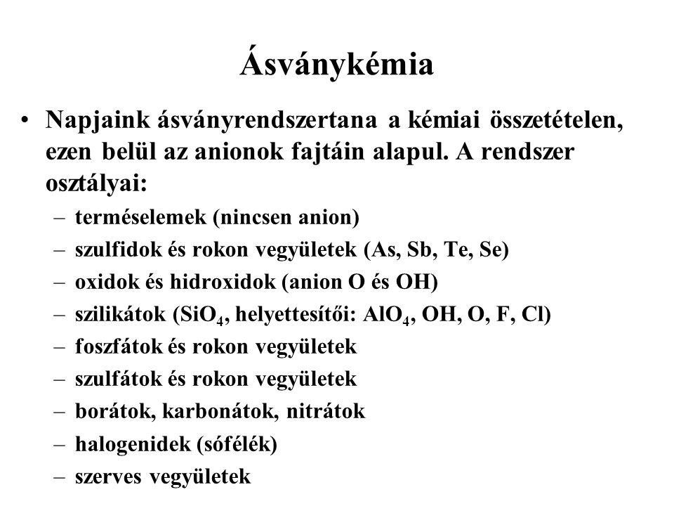 Ásványkémia Napjaink ásványrendszertana a kémiai összetételen, ezen belül az anionok fajtáin alapul. A rendszer osztályai: