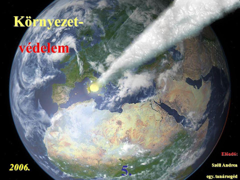 Környezet- védelem Előadó: Széll Andrea egy. tanársegéd 2006. 5.