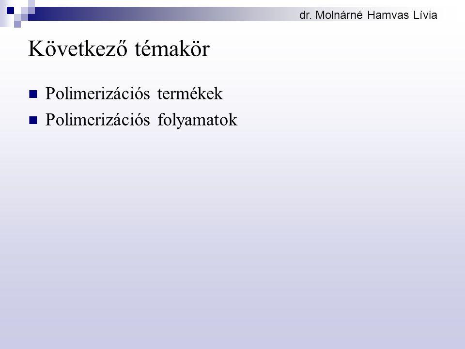 Következő témakör Polimerizációs termékek Polimerizációs folyamatok