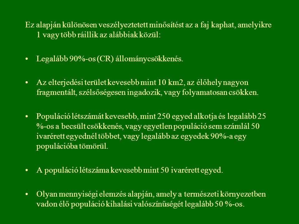Ez alapján különösen veszélyeztetett minősítést az a faj kaphat, amelyikre 1 vagy több ráillik az alábbiak közül:
