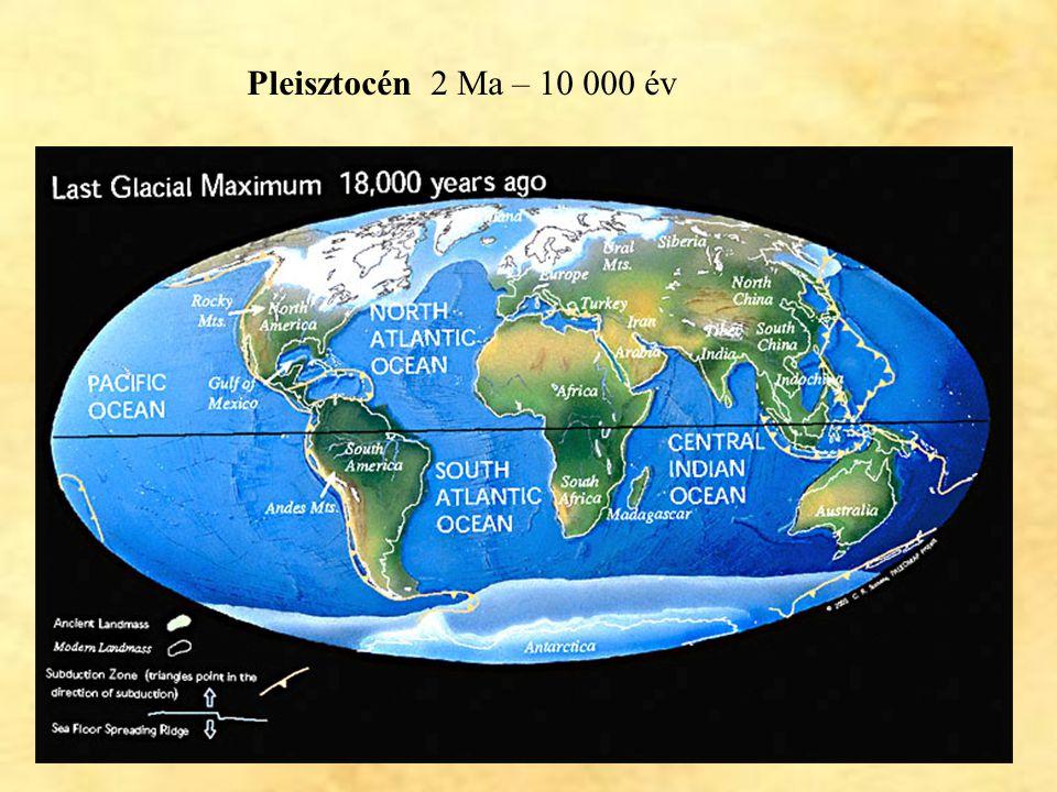 Pleisztocén 2 Ma – 10 000 év