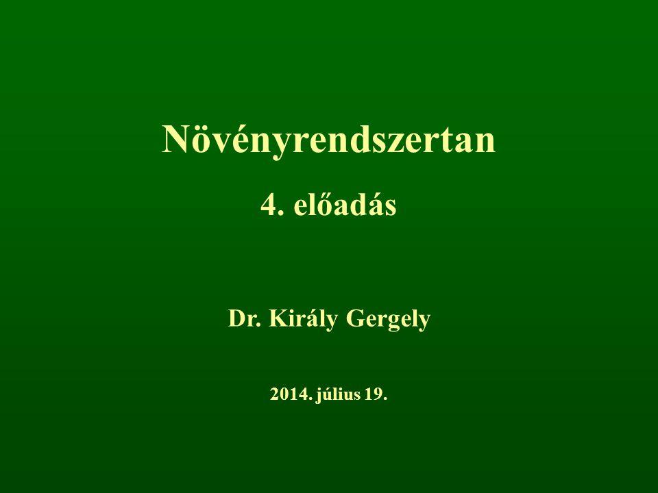 Növényrendszertan 4. előadás Dr. Király Gergely 2017. április 4.