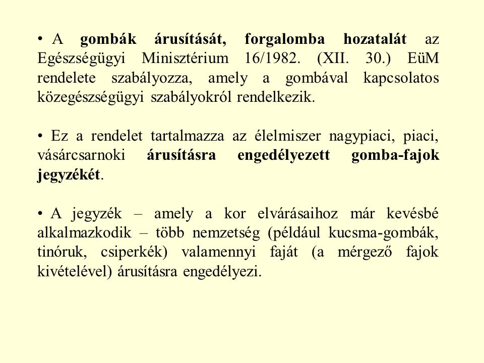 A gombák árusítását, forgalomba hozatalát az Egészségügyi Minisztérium 16/1982. (XII. 30.) EüM rendelete szabályozza, amely a gombával kapcsolatos közegészségügyi szabályokról rendelkezik.