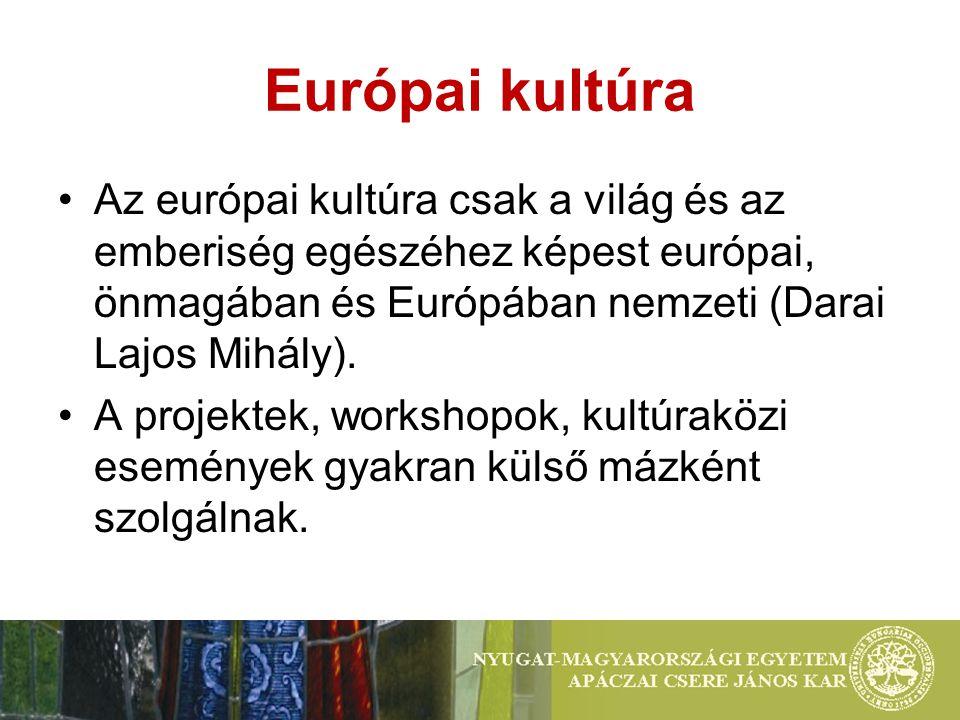 Európai kultúra Az európai kultúra csak a világ és az emberiség egészéhez képest európai, önmagában és Európában nemzeti (Darai Lajos Mihály).