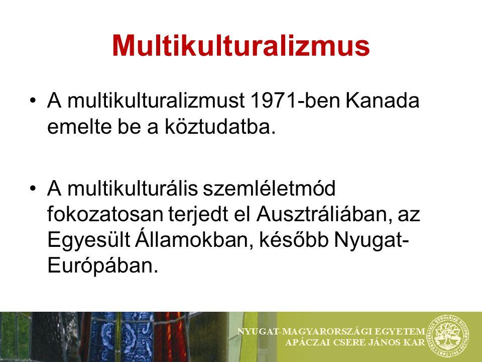 Multikulturalizmus A multikulturalizmust 1971-ben Kanada emelte be a köztudatba.
